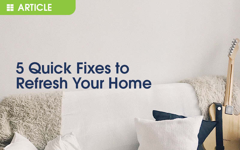 5 quick fixes to refresh your home