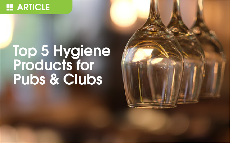 Top 5 Hygiene Products for Pubs & Clubs